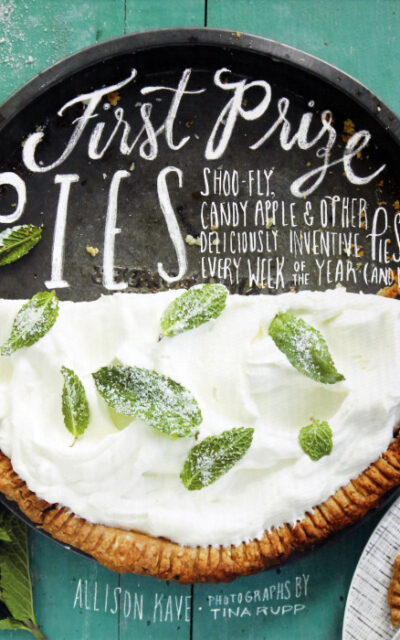 Best Pie Books for Summer, Part 3: First Prize Pies by Allison Kave