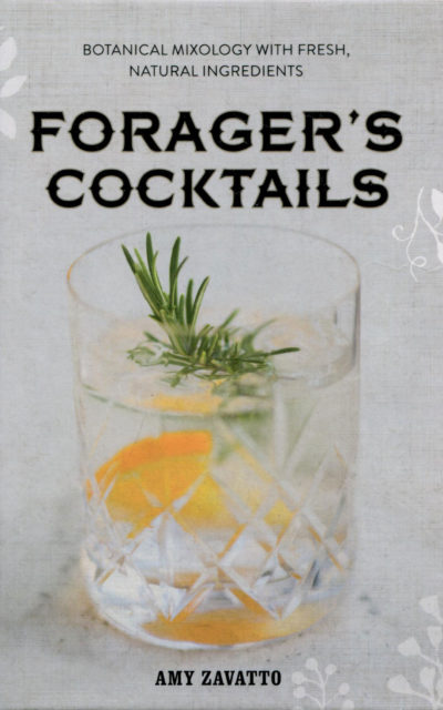 Cookbook Review: Forager's Cocktails by Amy Zavatto