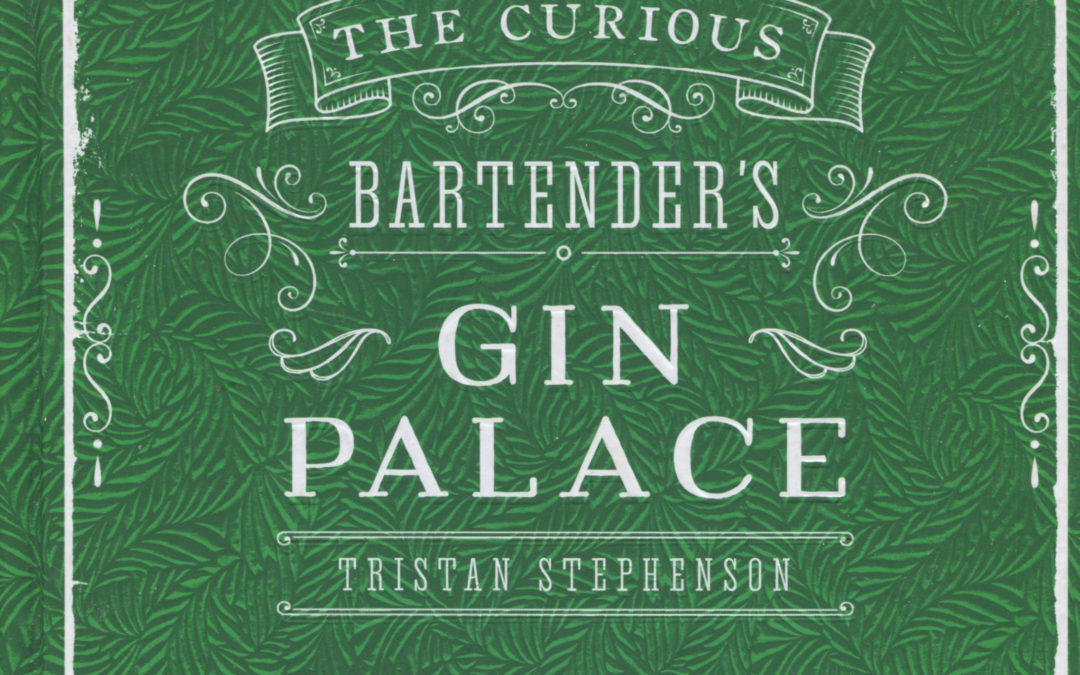 Cookbook Review: The Curious Bartender's Gin Palace by Tristan Stephenson