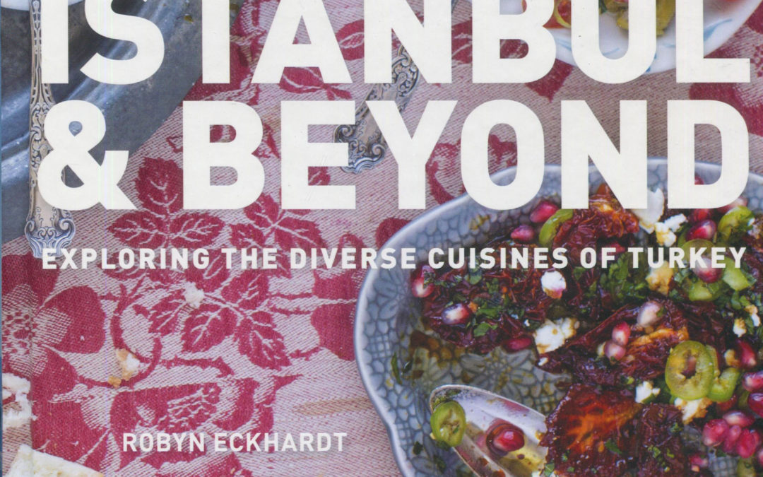 Cookbook Review: Istanbul & Beyond by Robyn Eckhardt